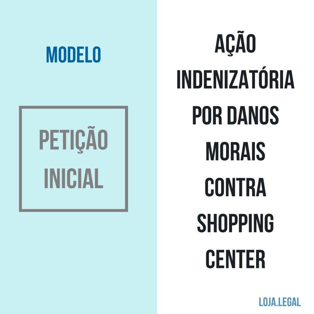 Modelo De Ação Indenizatória Por Danos Morais Contra Shopping Center