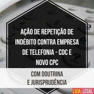 Ação de repetição de indébito contra empresa de telefonia – CDC e Novo CPC