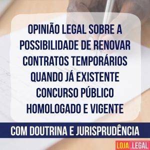 Opinião legal – renovação de contratos temporários – já existente concurso público homologado e vigente