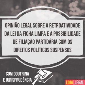 opinião legal retroatividade da Lei da Ficha Limpa