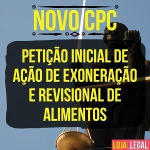 Modelo de petição inicial de ação de exoneração e revisional de alimentos