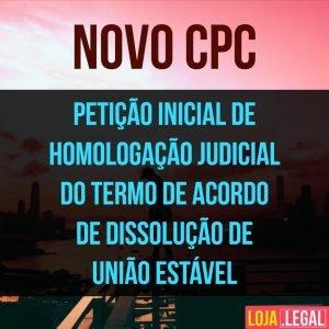 Modelo de petição inicial de homologação judicial do Termo de Acordo de Dissolução de União Estável