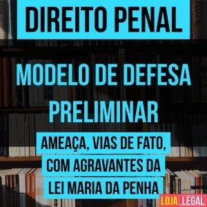 Modelo de defesa preliminar – denúncia pela prática do art. 147 (ameaça), 21 da Lei de Contravenções Penal (vias de fato) c/c art. 7º, I e II da Lei 11.340/06 (Maria da Penha)