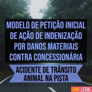 Modelo de petição inicial de ação de indenização por danos materiais contra concessionária – acidente de trânsito – animal na pista