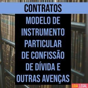 Modelo de instrumento particular de confissão de dívida e outras avenças
