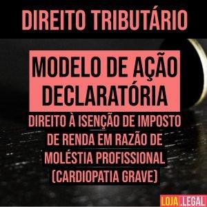 Modelo de ação declaratória – Direito à isenção de imposto de renda em razão de moléstia profissional